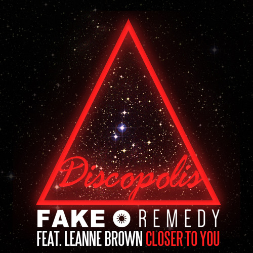 Fake • Remedy Feat. Leanne Brown - Closer To You [OUT NOW]