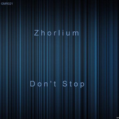 Zhorlium - Don't Stop (Original Mix) Grab Your Copy