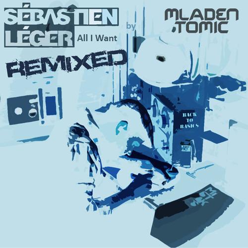 Sebastien Leger - All I Want (MLADEN TOMIC Remix) [Mistakes Music]