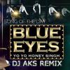 Blue Eyes - Yo Yo Honey Singh (DJ AKS Remix)