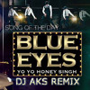 Blue Eyes - Yo Yo Honey Singh (DJ AKS Remix)