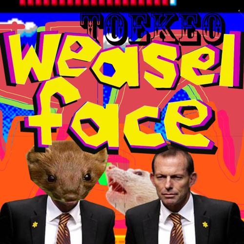 Toekeo - Weasel Face (for Tony Abbott) EXPLICIT Version