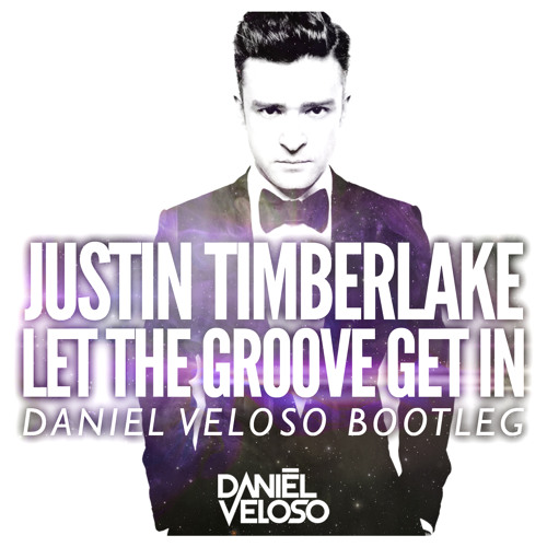 Justin Timberlake - Let The Groove Get In (Daniel Veloso Bootleg)