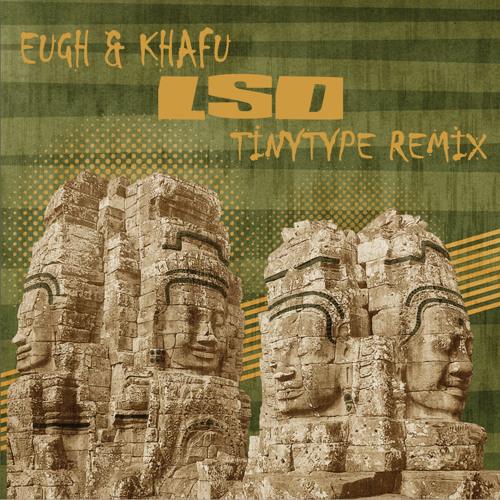 Eugh & Khafu - LSD (TinyType Remix) / Free Download