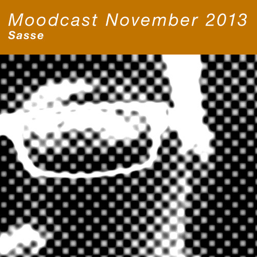 Moodcast November 2013 - Sasse recorded at Chalet Club 1.11.2013