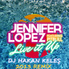 Jennifer Lopez ft Pitbull - Live It Up (DJ Hakan Keles 2013 Remix)