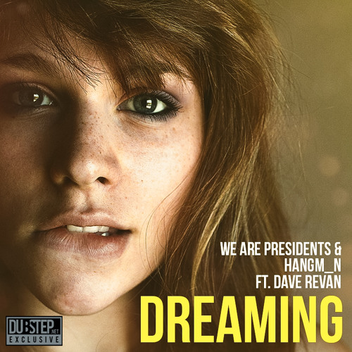 Dreaming by We Are Presidents & Hangm_n Feat. Dave Revan - Dubstep.NET Exclusive