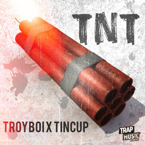 TNT by TroyBoi & Tincup - TrapMusic.NET Exclusive