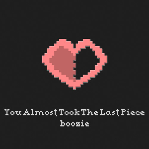 Boozie - You Almost Took The Last Piece