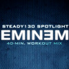 Download Steady130 Spotlight: Eminem (40-Minute Workout Mix) Mp3