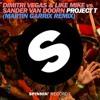 Project T (Martin Garrix Remix) - Dimitri Vegas & Like Mike vs. Sander van Doorn