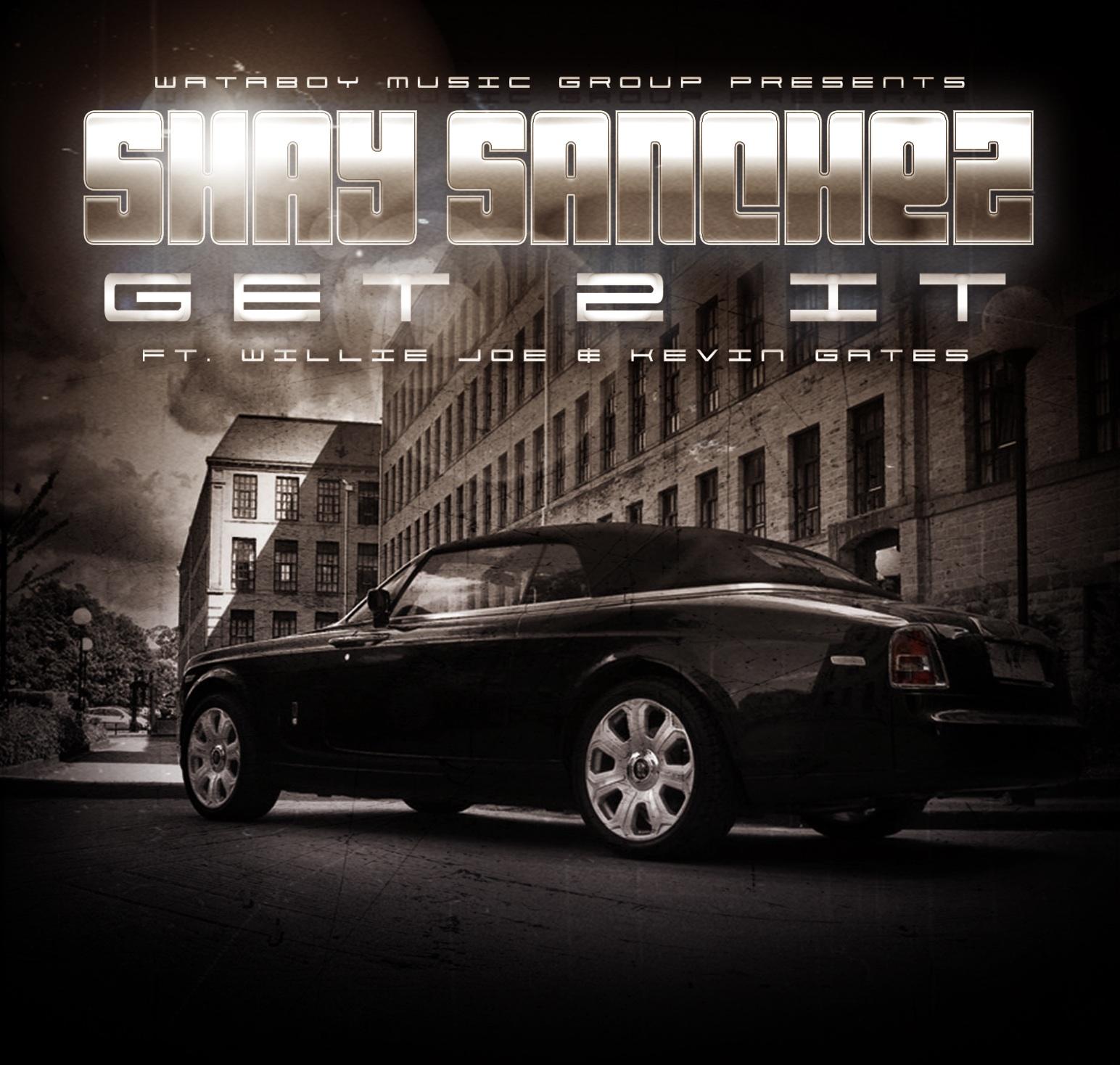 Shay Sanchez ft. Willie Joe & Kevin Gates - Get 2 It [Thizzler.com Exclusive]