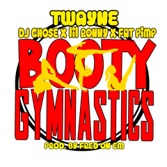 T-wayne - Booty Gymnastics x Dj Chose x Lil Ronny x Fat Pimp