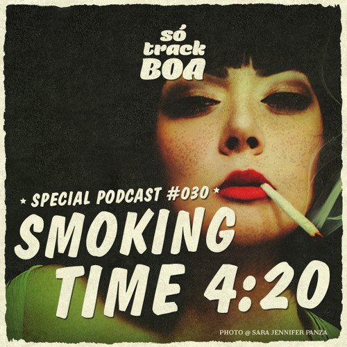 Smoking Time 420 - SOTRACKBOA @ Special Podcast # 030