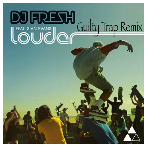 Louder (Guilty Trap RMX) By DJ Fresh Ft Sian Evans