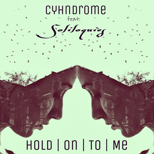 Cyhndrome - Hold On To Me Ft. Soliloquies