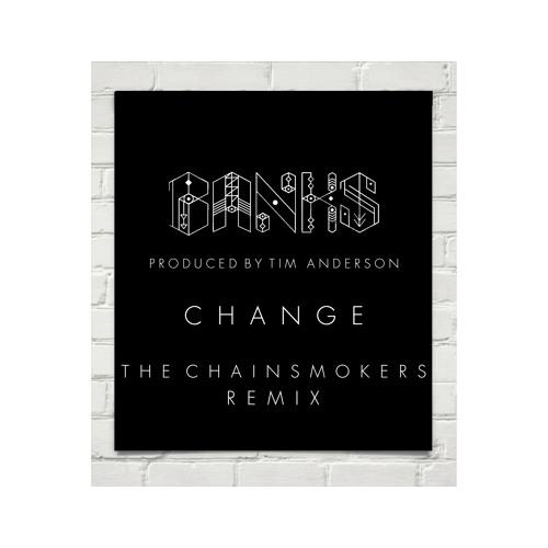 BANKS - Change (The Chainsmokers Remix)
