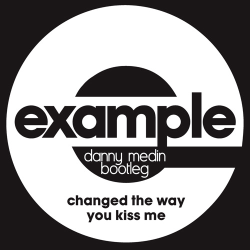 Example - Changed The Way You Kissed Me (Danny Medin Bootleg) PREVIEW
