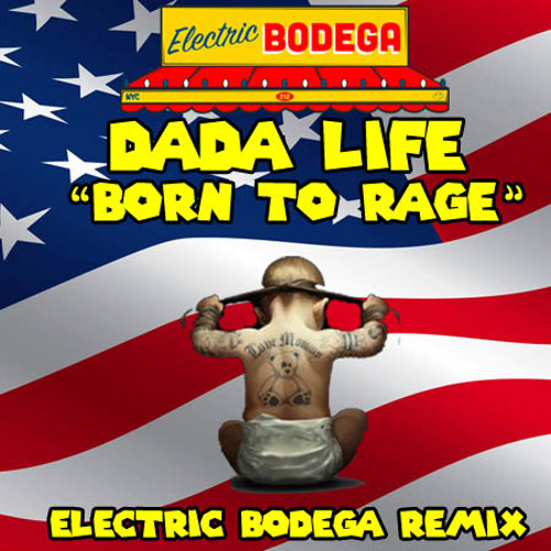 Dada Life - Born To Rage (Electric Bodega Remix)