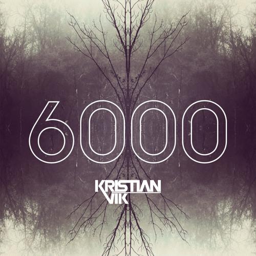 Kristian Vik - 6000 (OUT NOW)FREE DL + LINKS IN DESCRIPTION