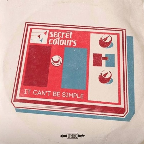 It Can't Be Simple - Secret Colours - From Positive Distractions Part I (February 4, 2014)