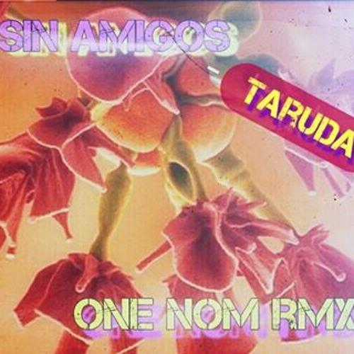 Sin Amigos - Taruda (One Nom Rmx)