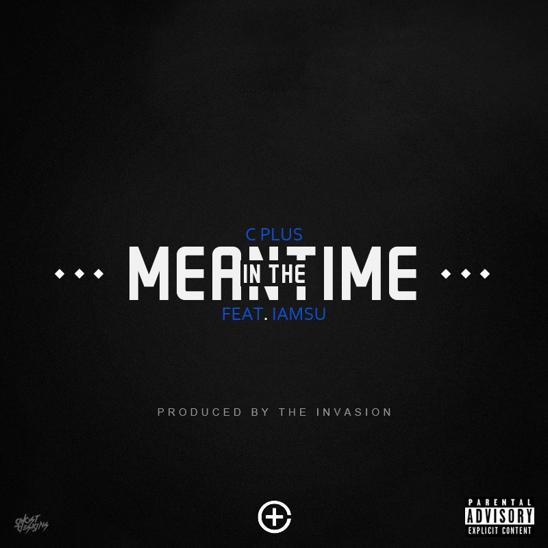 C Plus ft. iamsu! - In The Meantime (prod. The Invasion) [Thizzler.com]