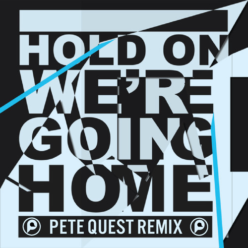 Hold On, We're Going Home (Pete Quest Remix)