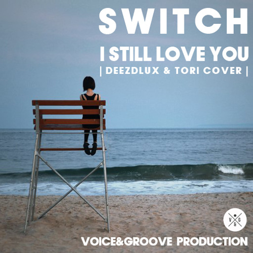 SWITCH - I Still Love You (DEEZDLUX & TORI Cover)