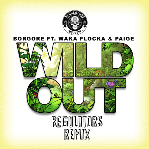 Borgore ft. Waka Flocka & Paige - Wild Out (Regulators Remix)