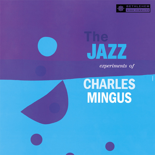 "Charles Mingus - ""The Jazz Experiments Of Charles Mingus"" (Bethlehem Records Remastered)"