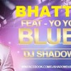 .Latest DJ Shadow Dubai Remix - BLUE EYES - Yo Yo Honey Singh - 320Kbps - [ { ( BHATTI93 ) } ]