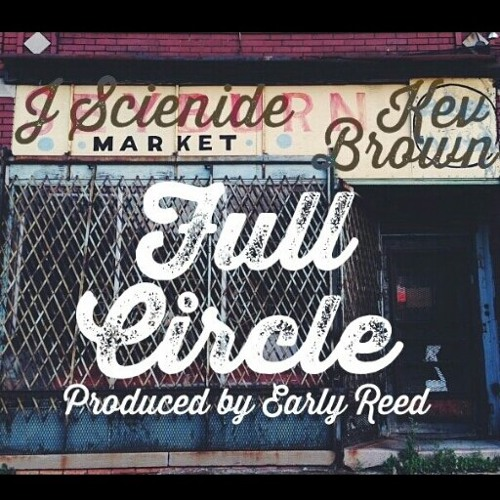 "Early Reed & J. Scienide ""Full Circle"" feat. Kev Brown (Clean Version) prod by Early Reed"