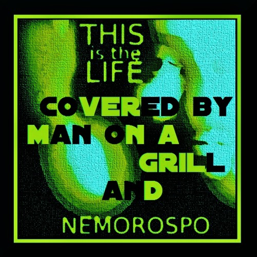 This Is The Life-Man On A Grill-Nemorospo-VanGabrielProduction-VoxTimeFixed