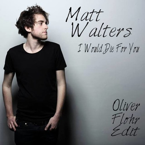 Matt Walters - I Would Die For You (Oliver Flohr Edit) //FREEDOWNLOAD//