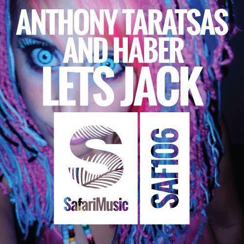 Anthony Taratsas & Haber - Let's Jack (Original Mix) *OUT NOW* [SAFARI MUSIC]