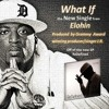 ELOHIN - What If (Produced by J.R. of So Hot Productions)