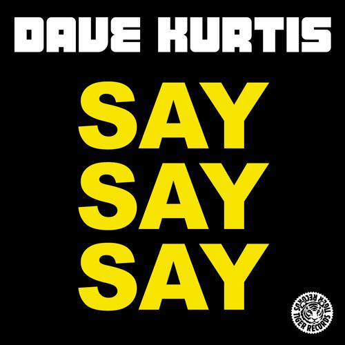 Dave Kurtis - Say Say Say (Original Mix)