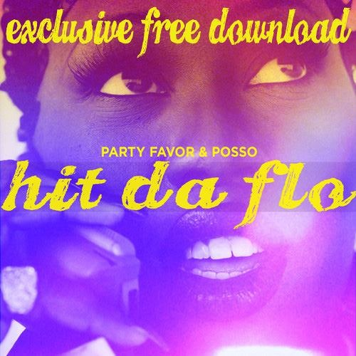 Hit Da Flo - Party Favor, POSSO [FREE DOWNLOAD]