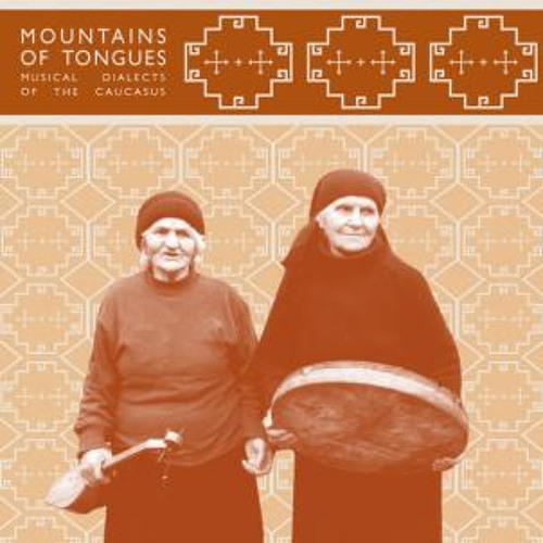 va - mountains of tongues:  musical dialects of the caucasus (album excerpts)