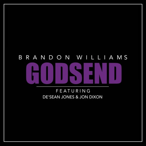 Brandon Williams - Godsend feat. De'Sean Jones & Jon Dixon