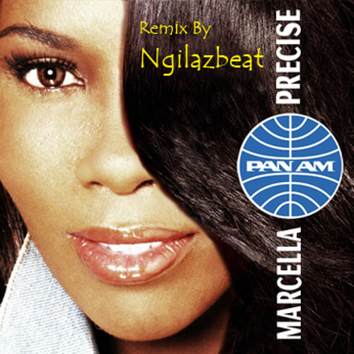 Marcella Precise - PAN - AM (We So Fly) Remix By Ngilazbeat