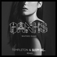 Banks - Waiting Game (Templeton & Sleepy Cat Remix)