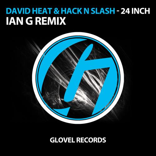 David Heat & Hack N Slash - 24 inch (Ian G Remix)