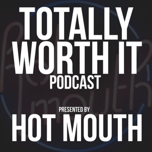 Hot Mouth - Totally Worth it Podcast Ep 14