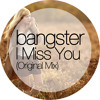 Bangster - I Miss You (Original Mix) FREE DOWNLOAD!!!