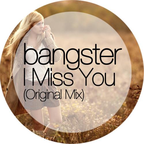 Bangster - I Miss You (Original Mix) FREE DOWNLOAD!!!