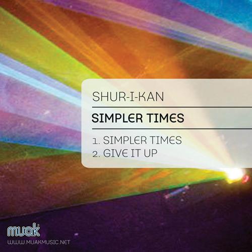 Shur-I-Kan - Simpler Times - Muak Music