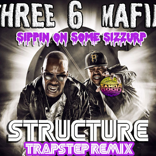 "Three Six Mafia ""Sippin' On Some Sizzurp"" (Structure Trapstep Remix) FREE Download!!!"
