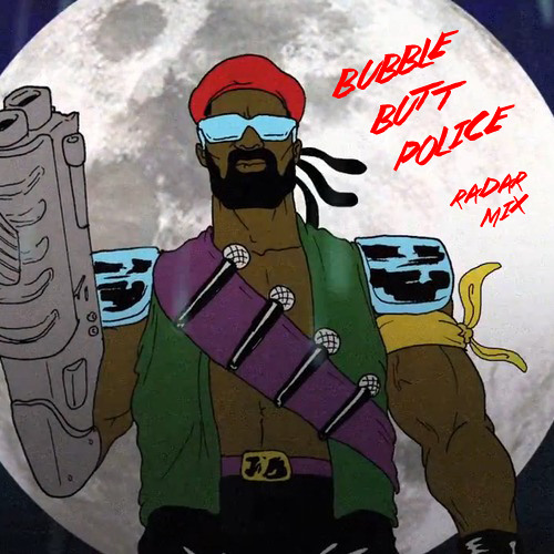 Major Lazer x Neo Fresco x LUUUL - Bubble Butt Police (Radar Bazaar Mix)